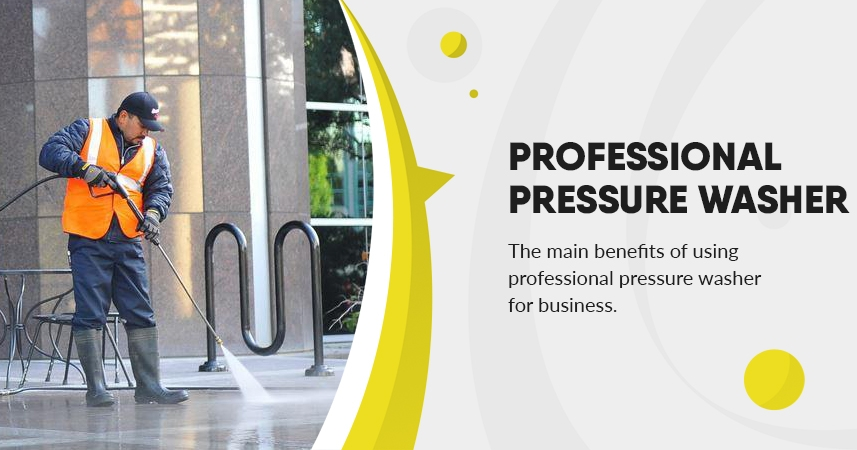 The main benefits of using professional pressure washer for business