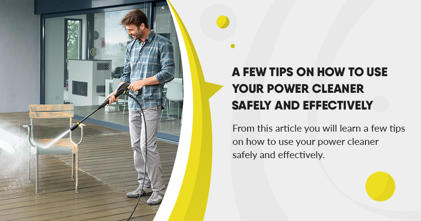 A Few Tips On How To Use Your Power Pressure Washer Cleaner Safely and Effectively