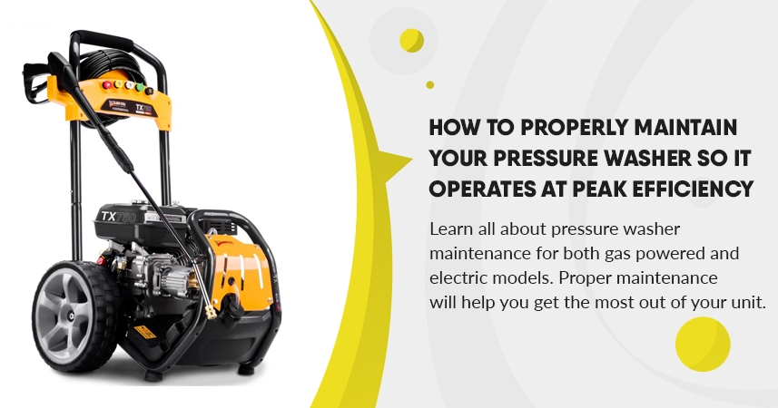 How to Properly Maintain Your Pressure Washer So It Operates at Peak Efficiency