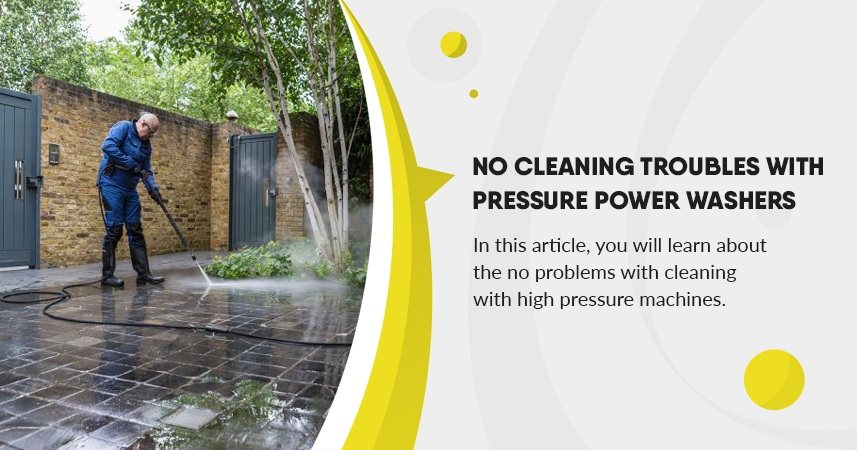 No Cleaning Troubles with Pressure Power Washers