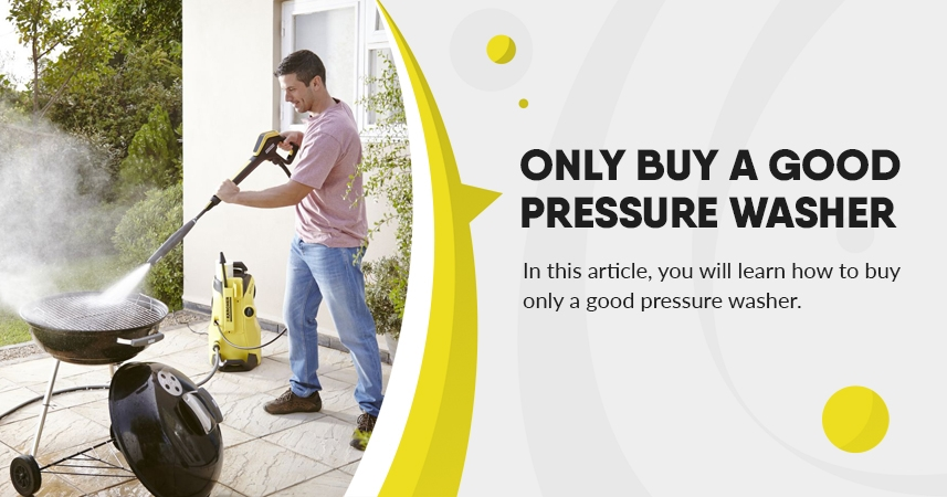Only Buy a Good Pressure Washer